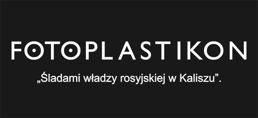 """FOTOPLASTIKON """"Śladami władzy rosyjskiej w Kaliszu""""."""