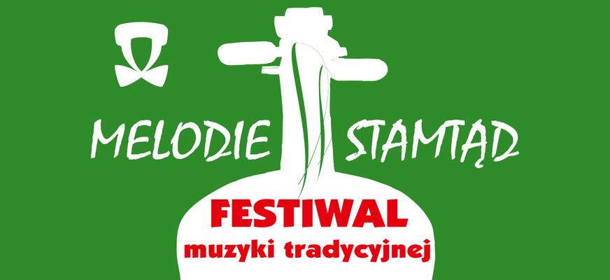 Festiwal muzyki tradycyjnej MELODIE STAMTĄD 2017