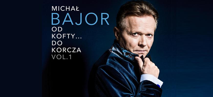 """Koncert MICHAŁA BAJORA z zespołem – """"Od Kofty… do Korcza"""""""