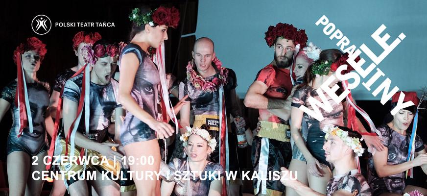 """Polski Teatr Tańca – spektakl """"WESELE. POPRAWINY"""""""