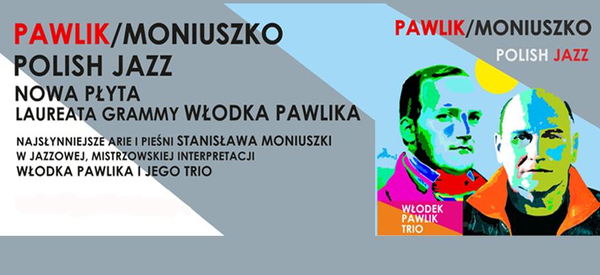 Pawlik/Moniuszko Polish Jazz – koncert w 200. rocznicę urodzin Stanisława Moniuszki