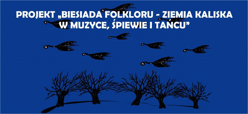 """Projekt """"Biesiada Folkloru – Ziemia Kaliska w muzyce, śpiewie i tańcu"""""""