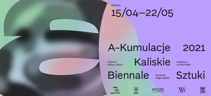 """A-Kumulacje 2021, Kaliskie Biennale Sztuki"""