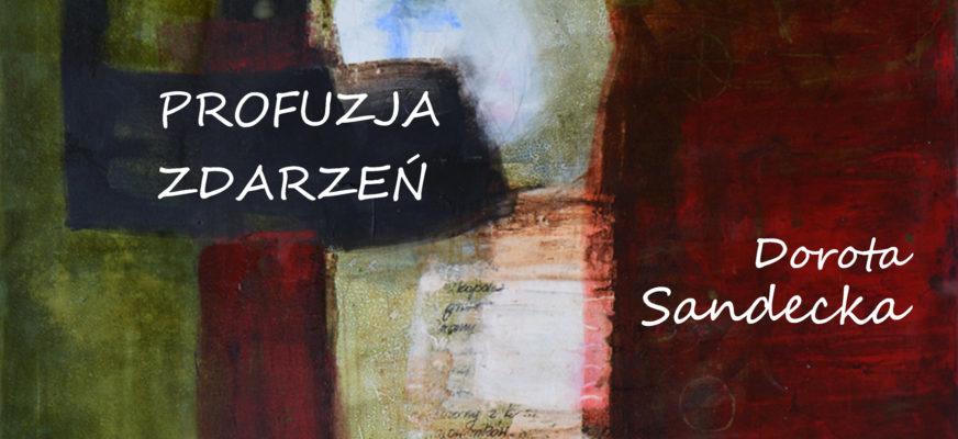 "Galeria w Holu. Dorota Sandecka ""Profuzja zdarzeń"""
